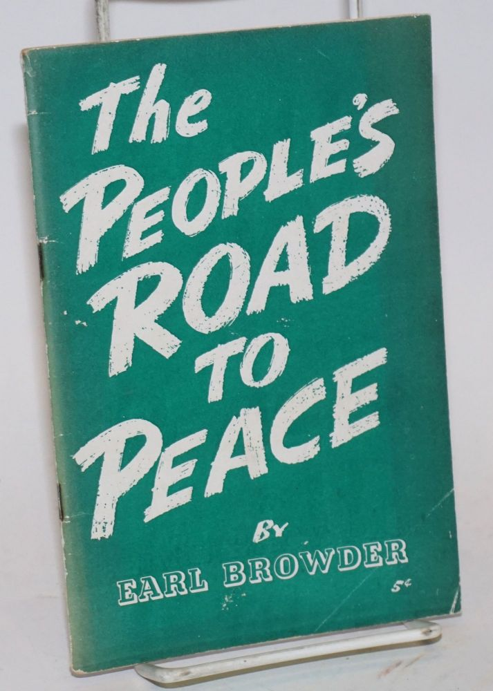 The people's road to peace. Earl Browder.