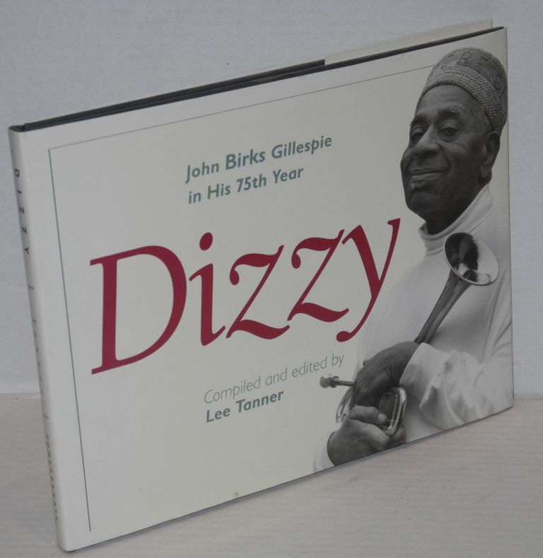 Dizzy; John Birks Gillespie in his 75th year, with an introduction by Jeff Kaliss and an essay by Gene Lees. Lee Tanner, comp.
