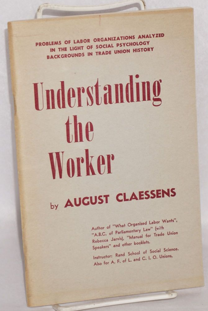 Understanding the worker: problems of labor organizations analyzed in the light of social psychology. Backgrounds in trade union history. August Claessens.