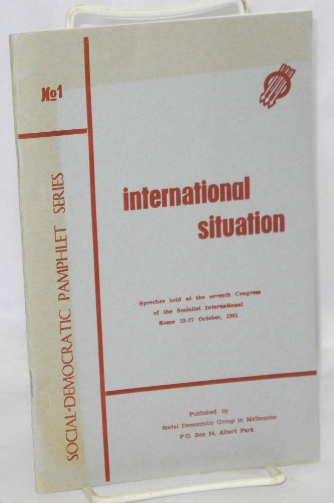 International situation: speeches held at the seventh Congress of the Socialist International, Rome 23-27 October, 1961. Hugh Gaitskill, Co Van hai, Kanjiro Sato, Anna Kethly, Willy Brandt.