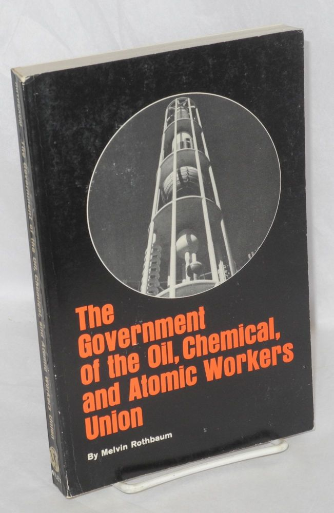 The government of the Oil, Chemical and Atomic Workers Union. Melvin Rothbaum.