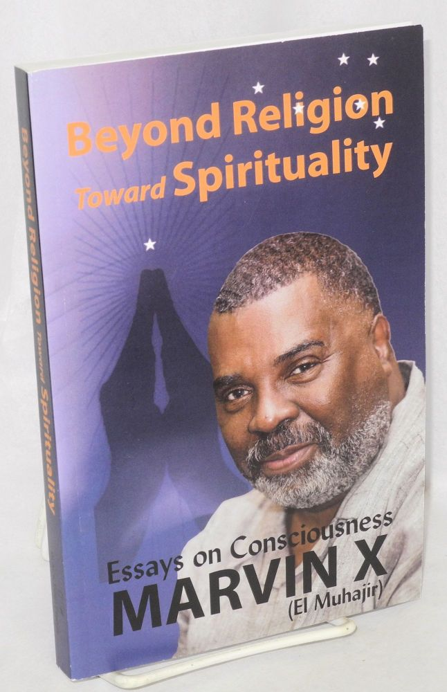 Beyond religion, toward spirituality. Essays on consciousness. Marvin X., El Muhajir.