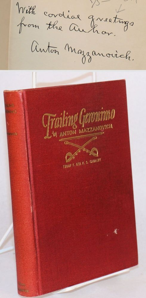Trailing Geronimo: some hitherto unrecorded incidents bearing upon the outbreak of the White Mountain Apaches and Geronimo's band in Arizon and New Mexico. Anton Mazzanovich, , Charles B. Gatewood.