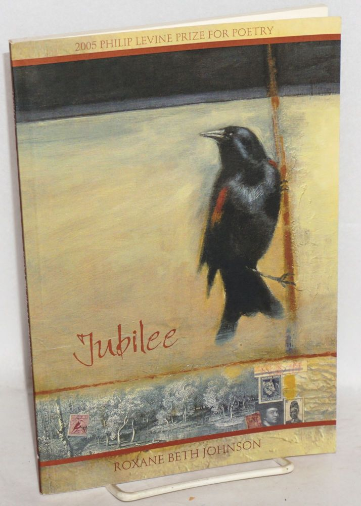 Jubilee. 2005 Philip Levine prize for poetry, selected by Philip Levine. Roxane Beth Johnson.