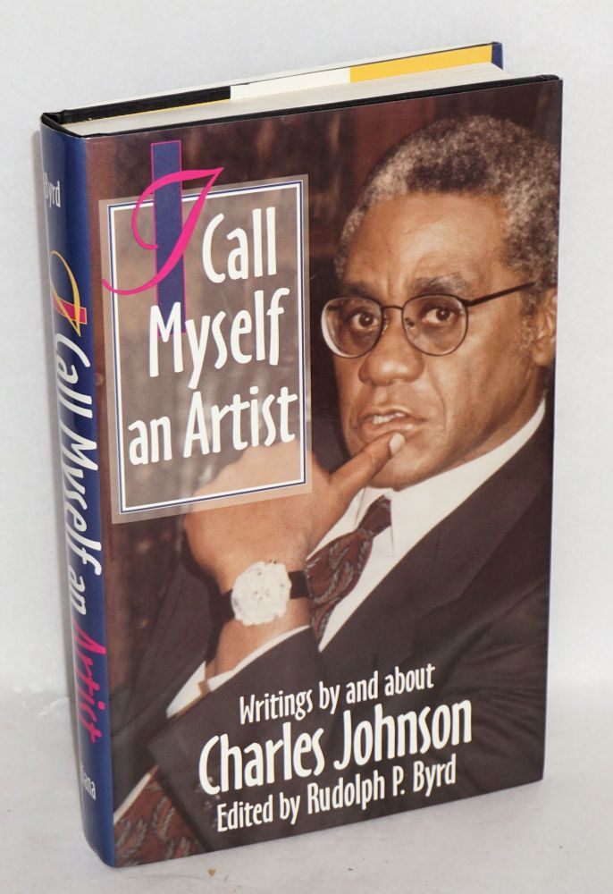 I call myself and artist, writings by and about Charles Johnson. Edited by Rudolph P. Byrd. Charles Johnson.