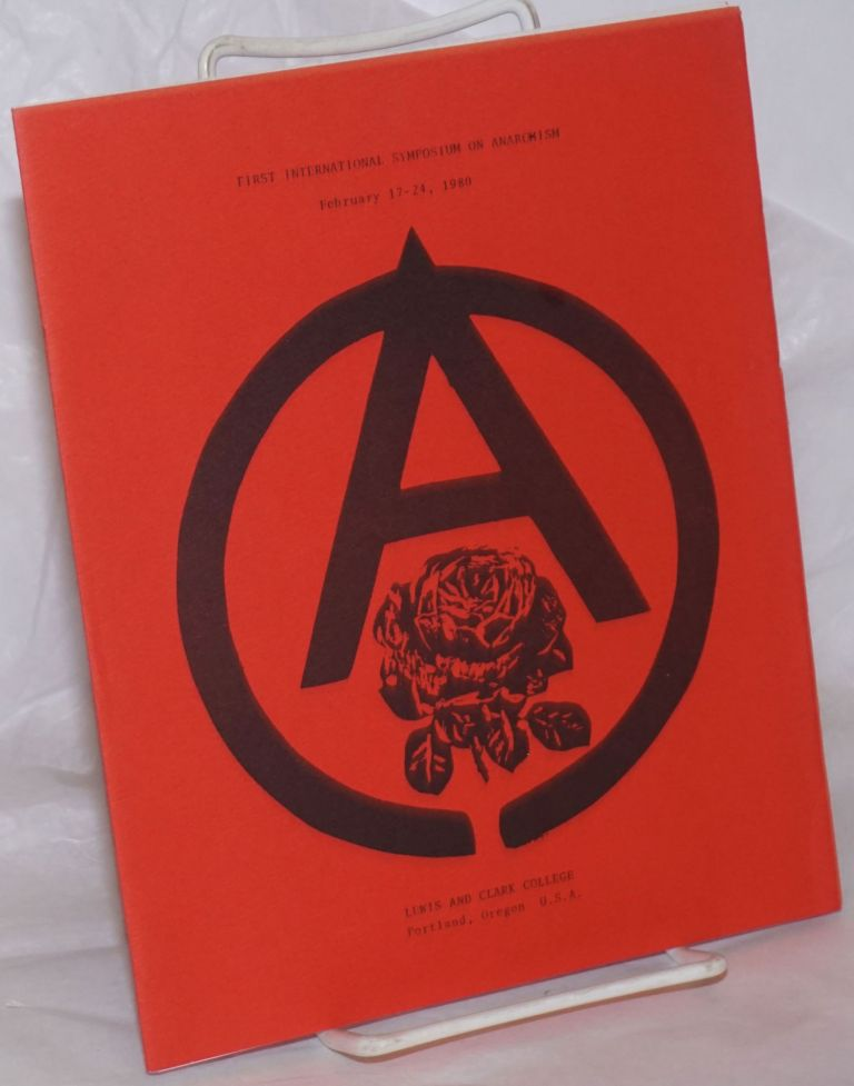 First International Symposium on Anarchism. February 17-24, 1980, Lewis and Clark College