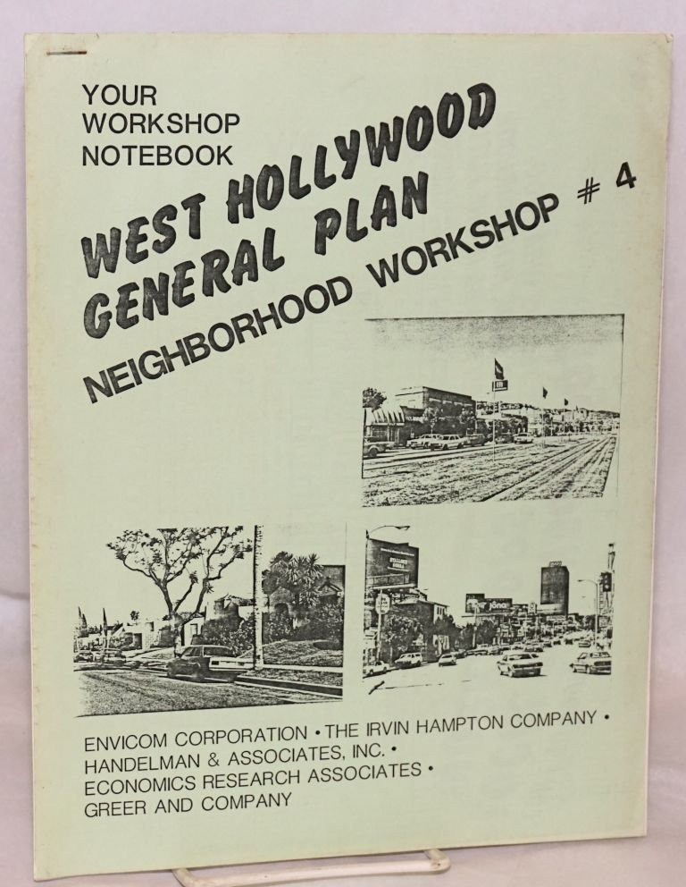West Hollywood General Plan: Your Workshop Notebook; Neighborhood Workshop # 4. Woodie of Envicom Corporation Tescher, Craig Hume of The Irvin Hampton Company, Ira Handelman from Handelman, Association --workshop coordinators.
