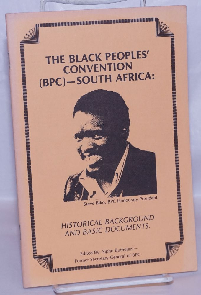 The black peoples' convention (BPC) --South Africa: historical background and basic documents. Sipho Buthelezi.