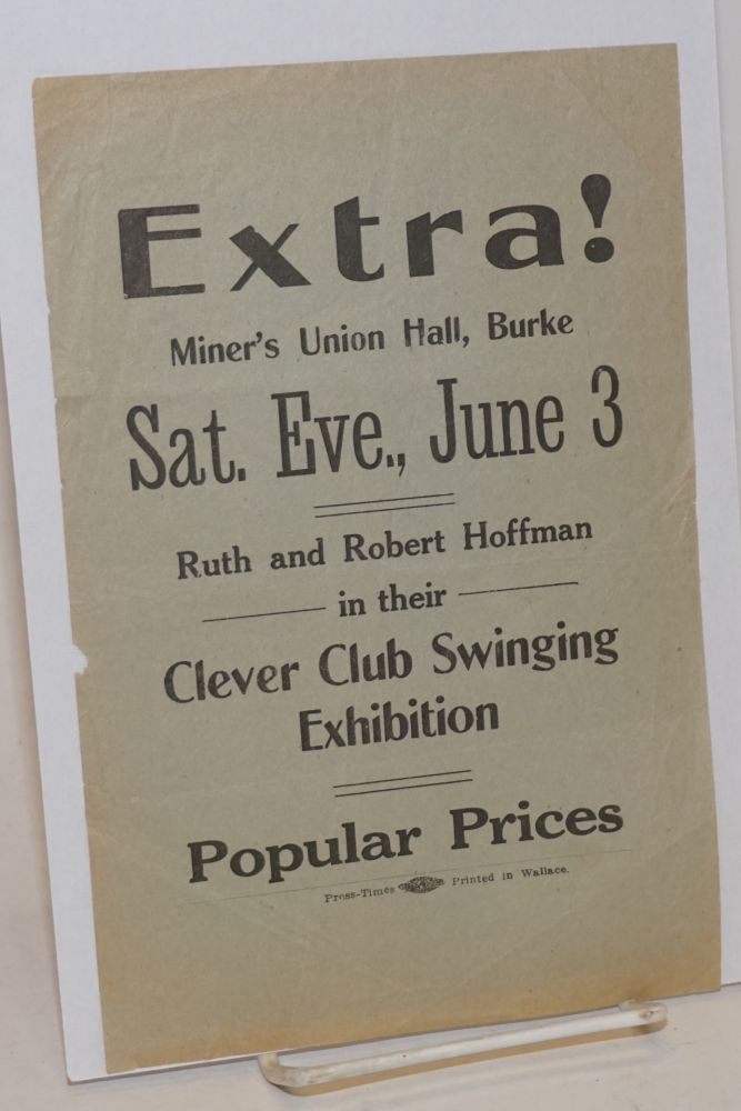 Extra! Miners' Union Hall, Burke. Sat. Eve., June 3. Ruth and Robert Hoffman in their clever club swinging exhibition. Popular prices [handbill]
