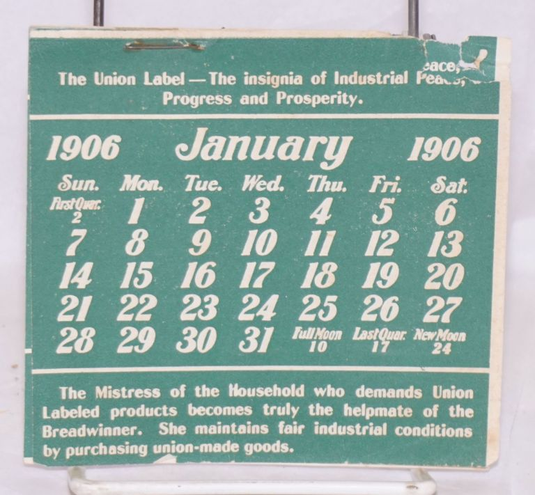 The Union Label - the insignia of industrial peace, progress and prosperity [small calendar for 1906]