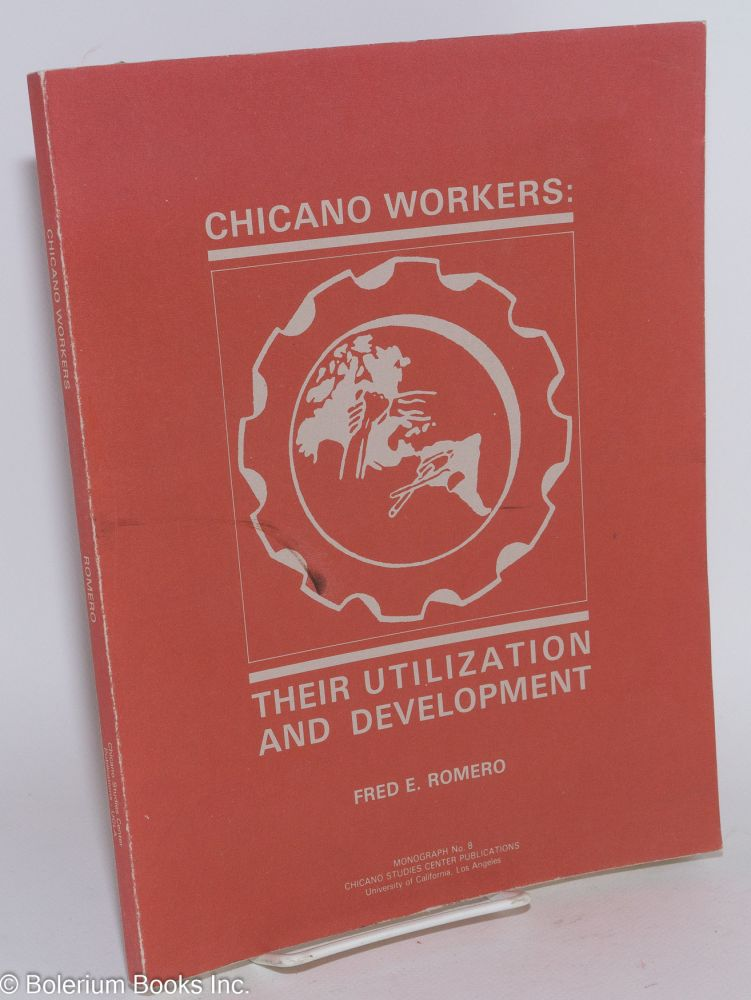 Chicano workers: their utilization and development. Fred E. Romero.