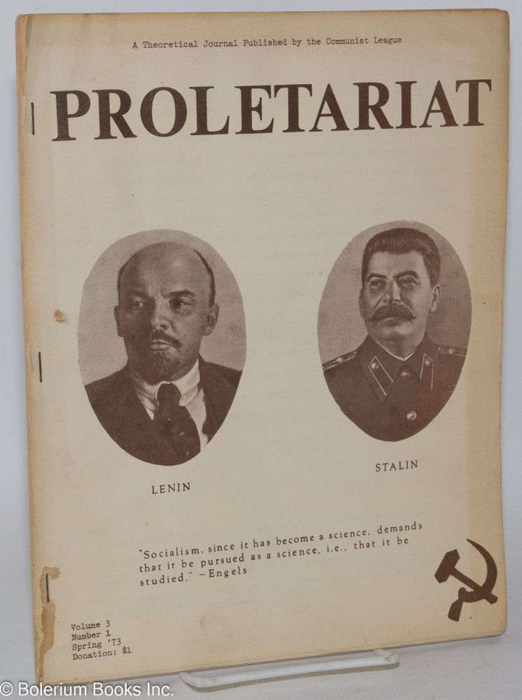 Proletariat: a theoretical journal published by the Communist League. Vol. 3, no. 1 (Spring 1973). Communist League.
