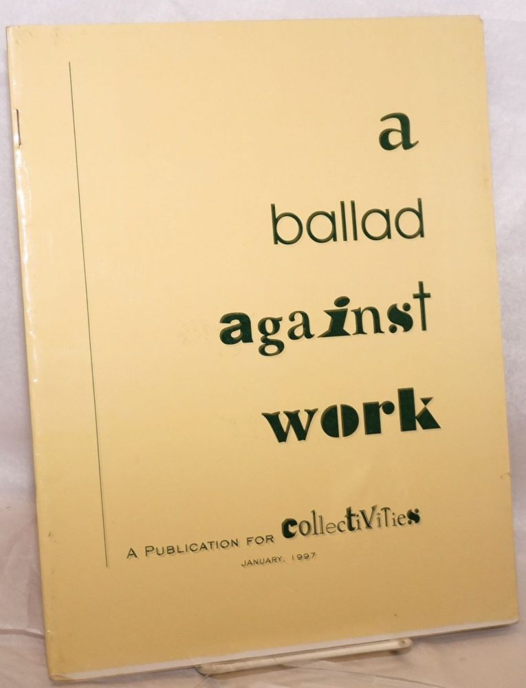 A ballad against work. A publication for collectivities