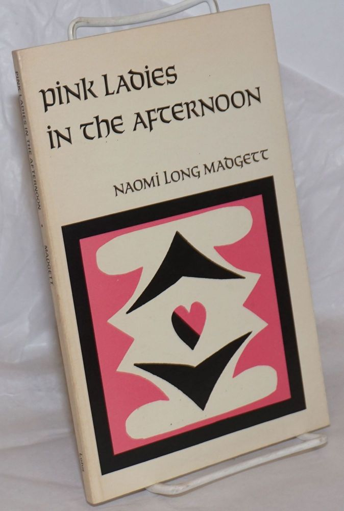 Pink ladies in the afternoon, new poems, 1965-1971. Naomi Long Madgett.