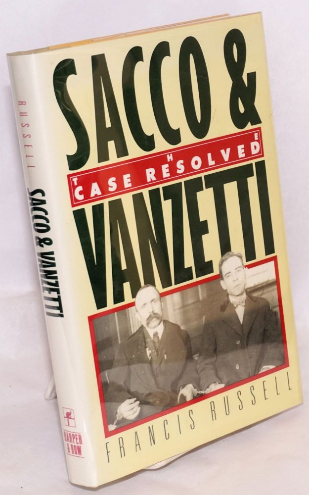 Sacco & Vanzetti; the case resolved. Francis Russell.