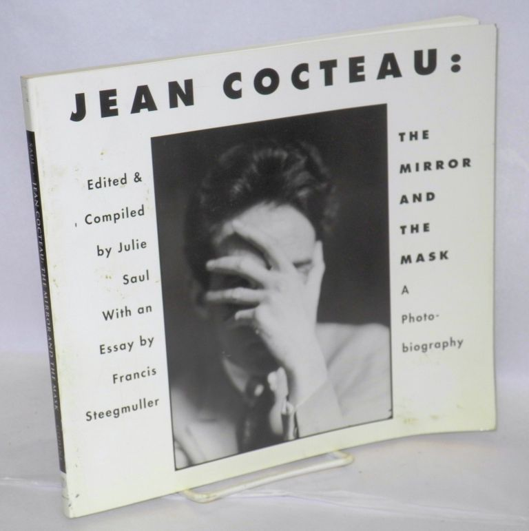 Jean Cocteau: the mirror and the mask, a photobiography with an essay by Francis Steegmuller. Julie Saul.