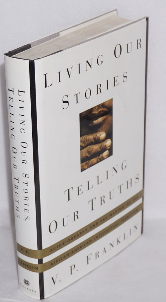 Living our stories, telling our truths; autobiography and the making of the African-American intellectual tradition. V. P. Franklin.
