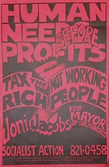 Human needs before profits; tax the rich not working people. Joni Jacobs for mayor of San Francisco [poster]. Joni Jacobs for Mayor Campaign.
