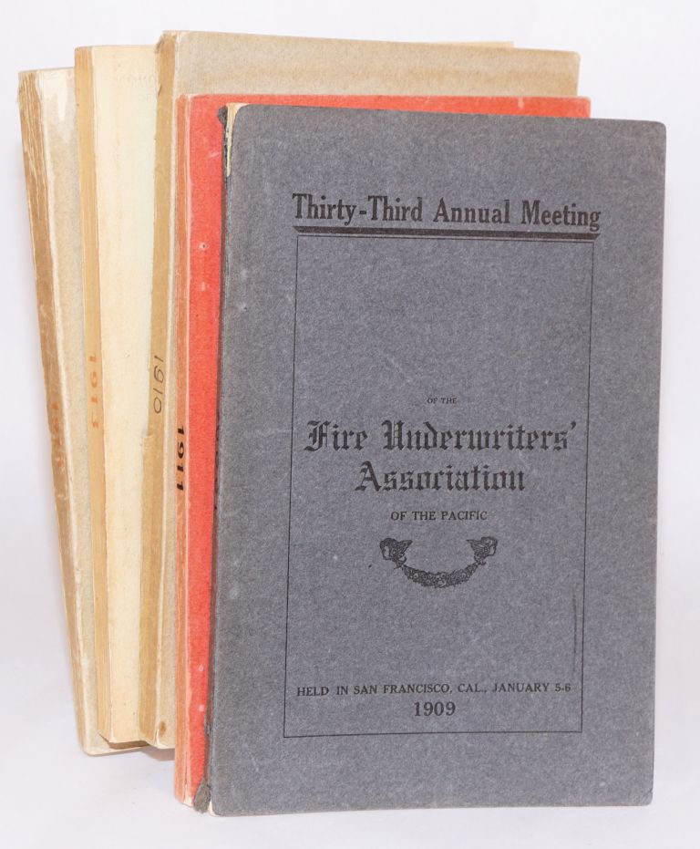 Proceedings of the Thirty-Third [-Fourth, -Fifth, -Seventh, -Ninth] Annual Meeting of the Fire Underwriters' Association of the Pacific San Francisco, Cal., January 5-6, 1909 [series through 1915, five separate volumes as a small lot]
