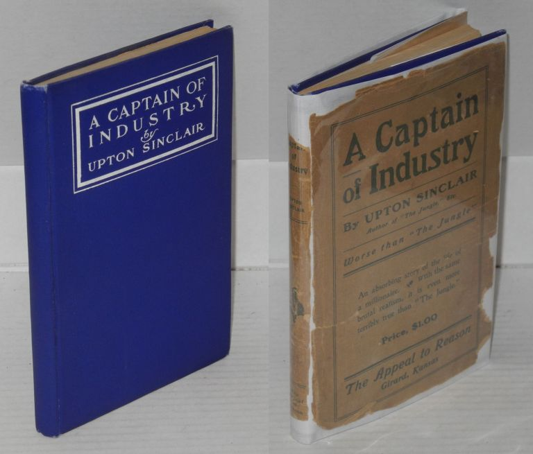 A captain of industry; being the story of a civilized man. Upton Sinclair.