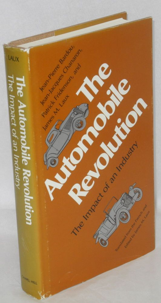 The Automobile Revolution, the impact of an industry. Translated from the French by James M. Laux. Jean-Pierre Bardou, James M. Laux, Patrick Fridenson, Jean-Jacques Chaneron.