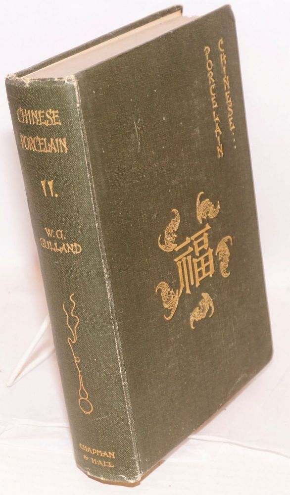 Chinese Porcelain... With notes By T. J. Larkin, and four hundred and eleven illustrations arranged chronologically. Vol. II. W. G. Gulland.