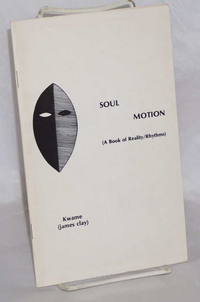 Soul Motion A Book of Reality/Rhythms. Kwame Mwanafunsi, James Clay.
