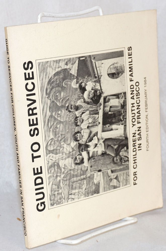 Guide to services for children, youth and families in San Francisco fourth edition, February 1984. Martha Roditti, Libby Denebeim.