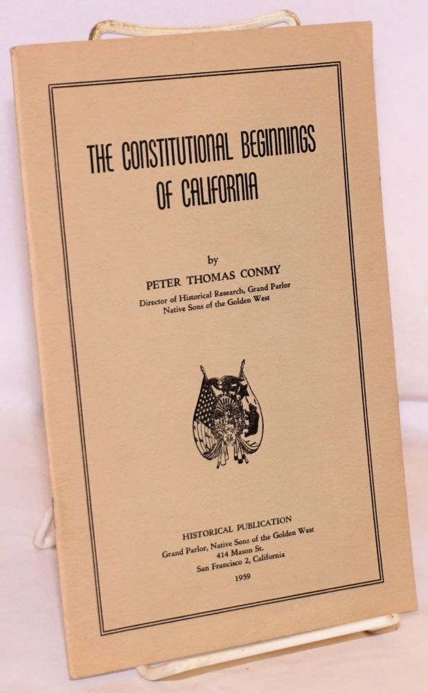 The Constitutional Beginnings of California. Peter Thomas Conmy.