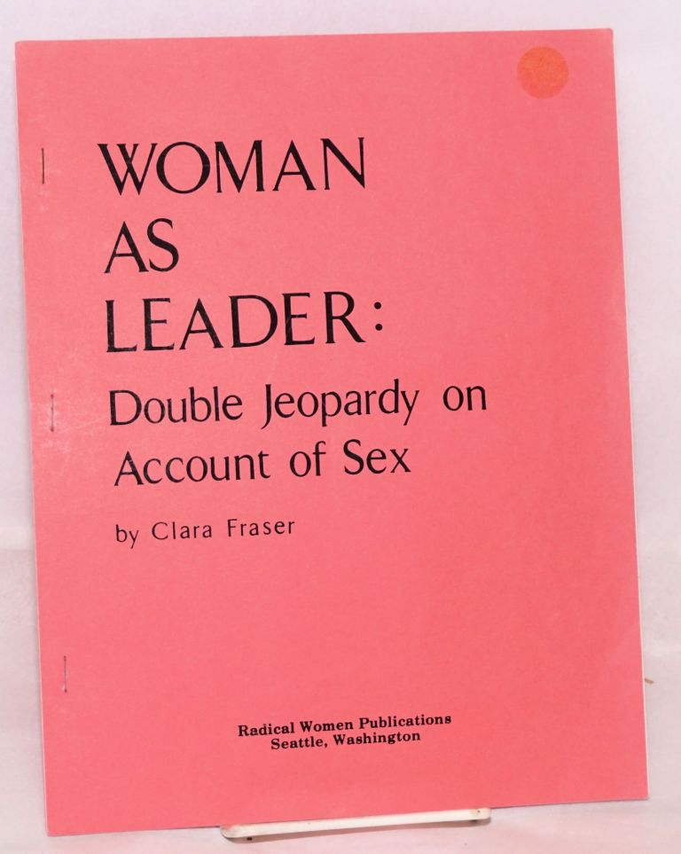 Woman as leader: Double jeopardy on account of sex. Clara Fraser.
