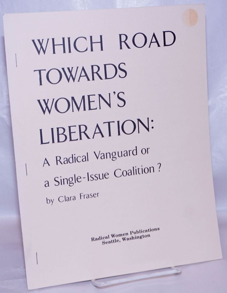 Which road towards women's liberation: the movement as a radical vanguard or a single-issue coalition? Clara Fraser.