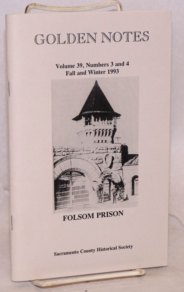 Golden Notes: vol. 38, nos. 3 & 4, Fall/Winter, 1993: The Branch State Prison At Folsom 1856-1895 A Trilogy [with] Pieces of Folsom History by John Fratis. Mickey Knapp, John Fratis David A. Nephew.