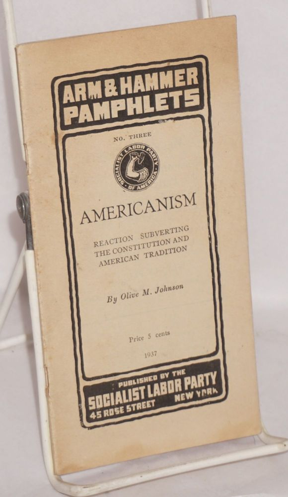 Americanism; reaction subverting the Constitution and American tradition. Olive M. Johnson.