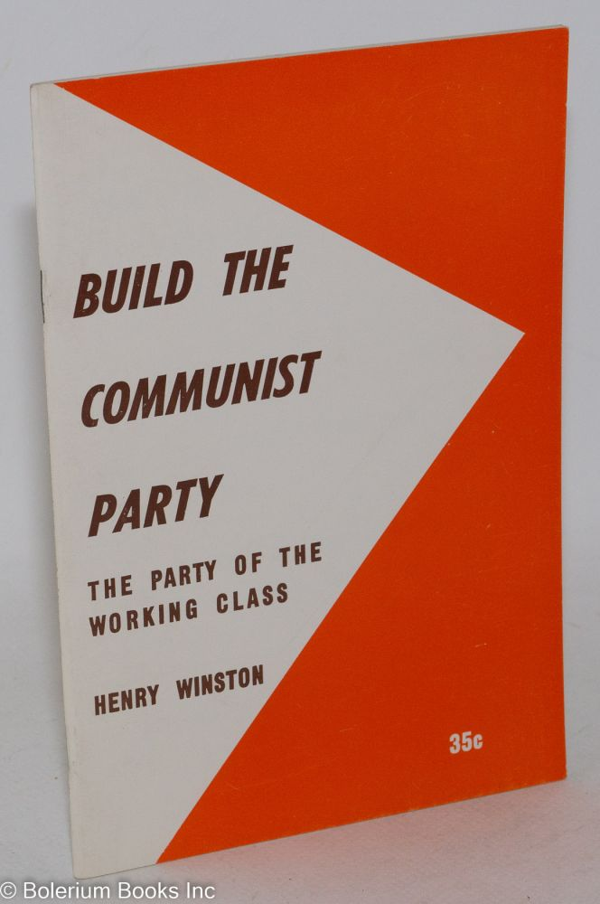 Build the Communist Party; the party of the working class. Report to the 19th National Convention, Communist Party, U.S.A., April 30-May 4, 1969. Henry Winston.