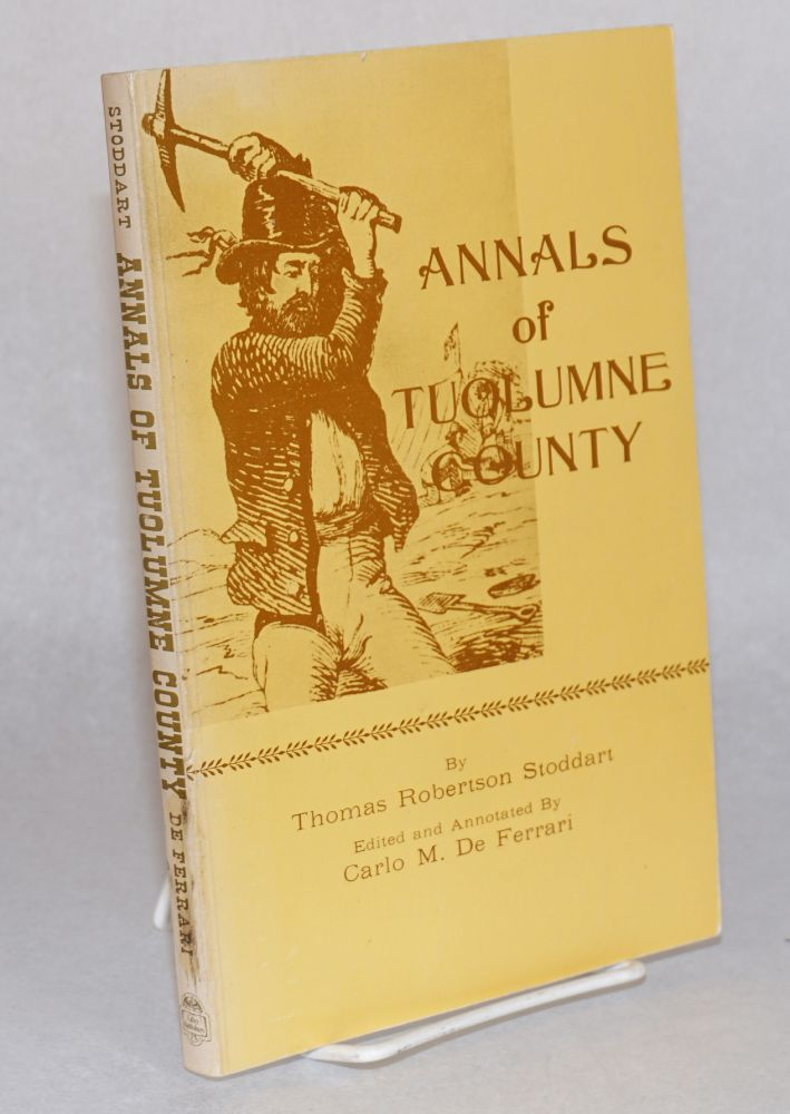 Annals of Tuolumne County with an introduction, critical notes, and index by Carlo M. De Ferrari. Thomas Robertson Stoddart.