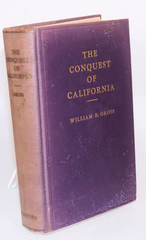 The Conquest of California; A Dramatic Romance of an Unknown Hero. William B. Gross.