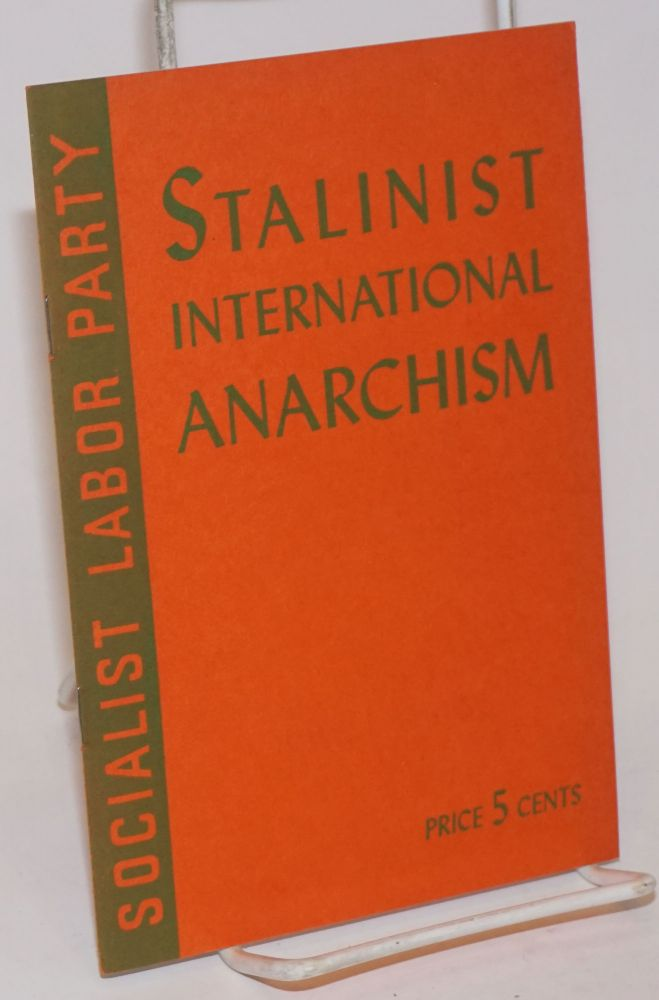 Stalinist International Anarchism. A condemnation of Stalinist international brigandage and forcible annexation of territory in the light of Marxian fundamentals. Arnold Petersen.