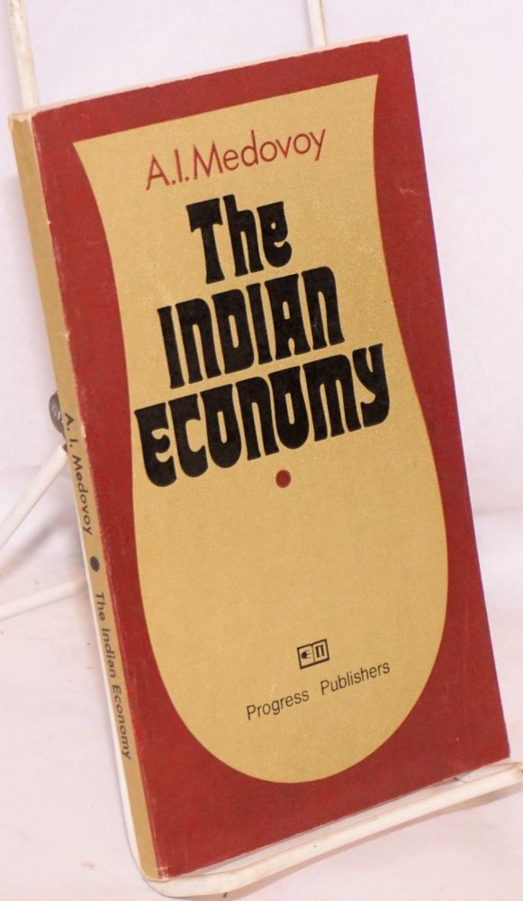 The Indian Economy Translated from the Russian by Helen Goun. A. I. Medovoy.