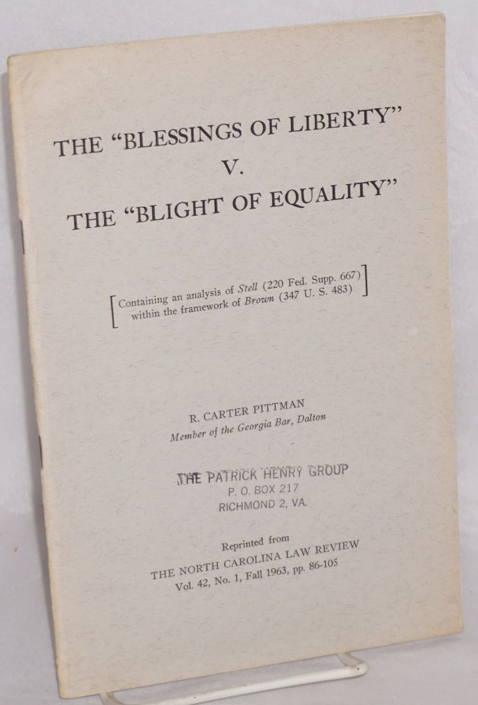 """The """"blessings of liberty"""" v. the """"blight of equality"""" [containing an analysis of Stell (220 Fed. Supp. 667) within the framework of Brown (347 U.S. 483)] reprinted from The North Carolina Law Review vol. 42, No. 1, Fall 1963, pp.86-105. R. Carter Pittman."""