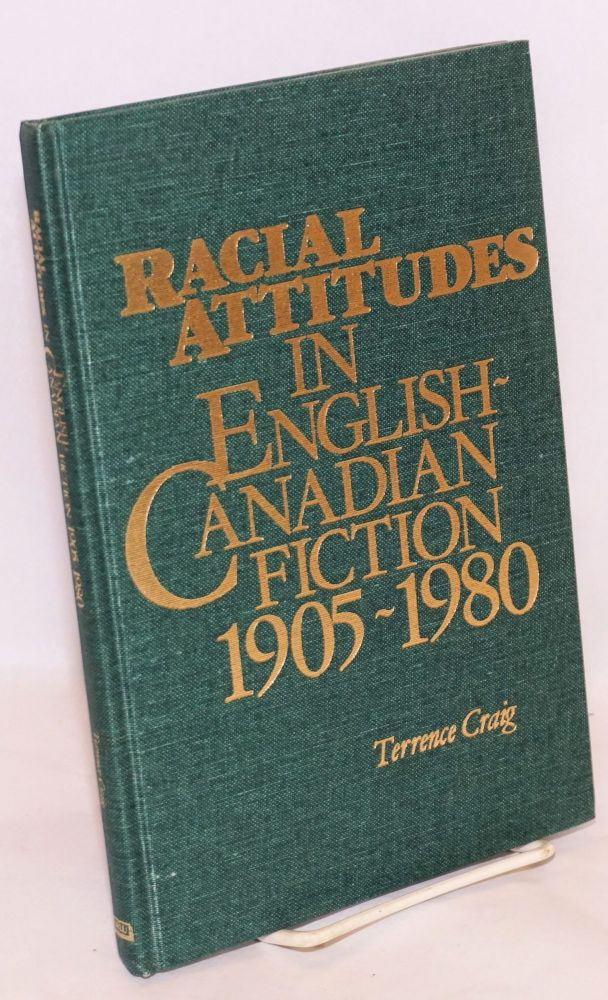 Racial attitudes in English-Canadian fiction, 1905-1980. Terrance Craig.