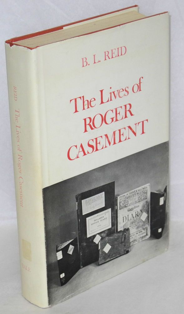 The lives of Roger Casement. B. L. Reid.
