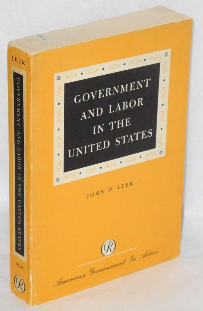 Government and Labor in the United States. John H. Leek, University of Oklahoma, professor of government.