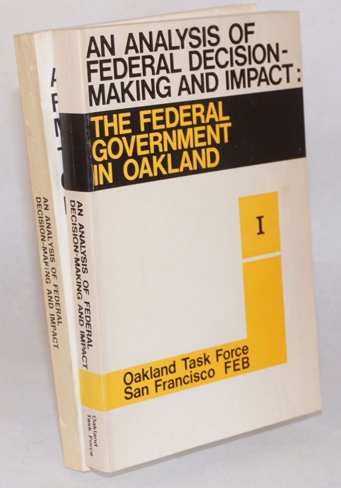An Analysis of Federal Decision-Making and Impact: The Federal Government in Oakland. l, II [two-volume set]. Charles Patterson, chairman.