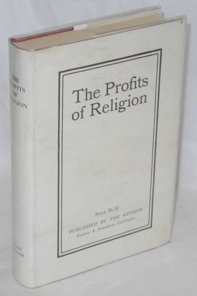 The profits of religion; an essay in economic interpretation. Upton Sinclair.
