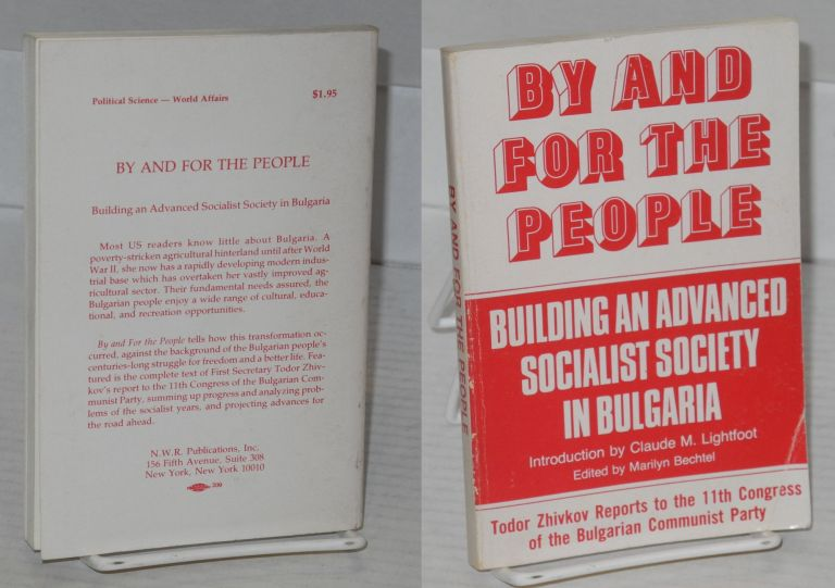 By and For the People; Building an Advanced Socialist Society in Bulgaria. Todor Zhivkov, , critical, Claude M. Lightfoot Marilyn Bechtel.