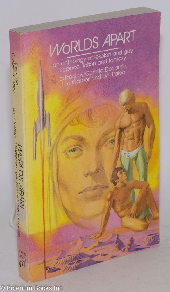 Worlds apart; an anthology of lesbian and gay science fiction and fantasy. Edgar Pangborn, Marion Zimmer Bradley, John Varley, Jr., James Tiptree, Camilla Decarnin, Eric Garber, Lyn Paleo.