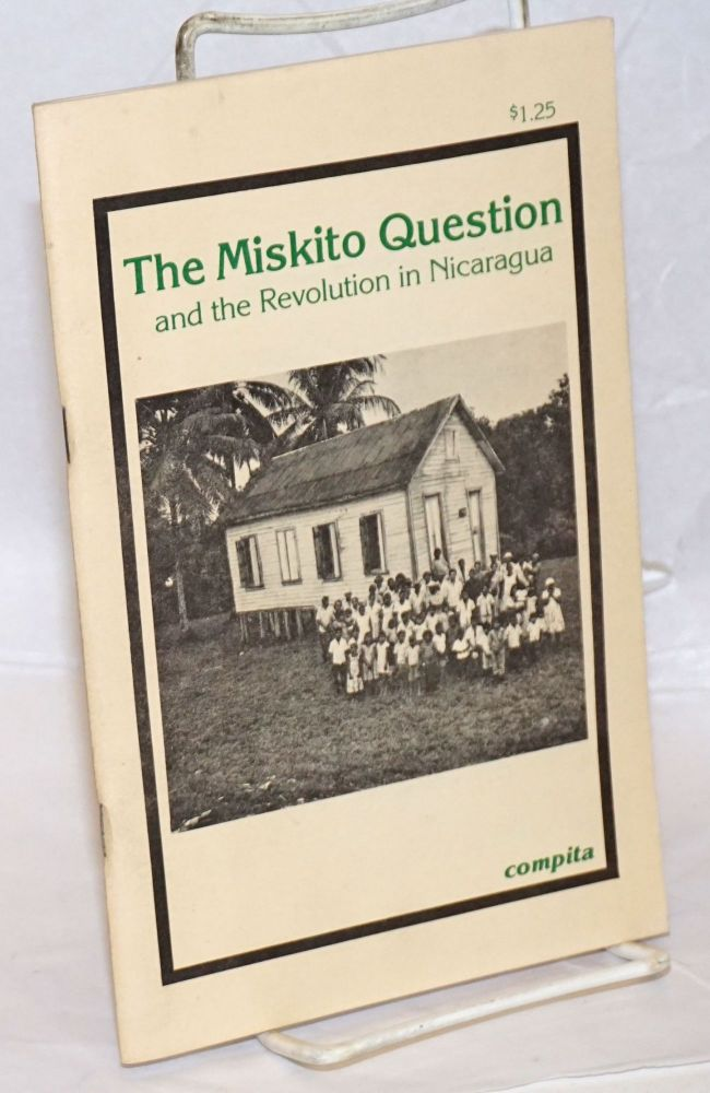 The Miskito question and the revolution in Nicaragua. Judy Tazewell.