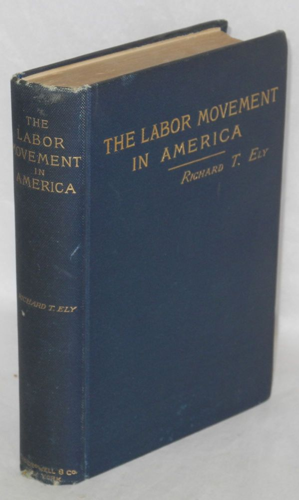 The labor movement in America. Richard T. Ely.