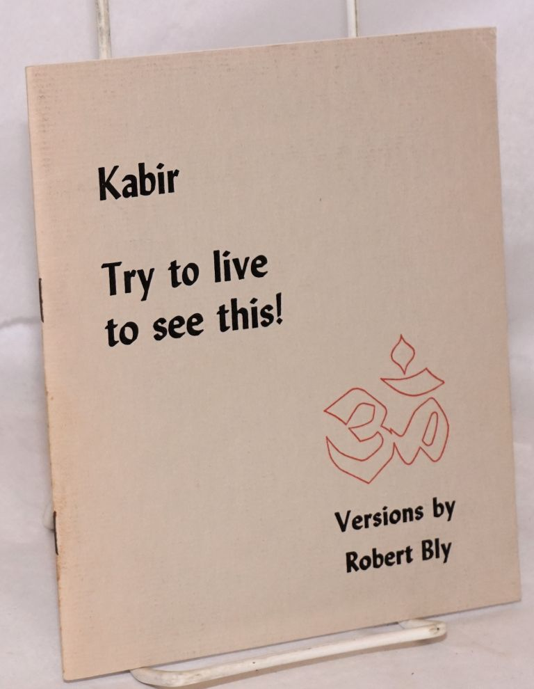 Try to live to see this! Kabir, Robery Bly.