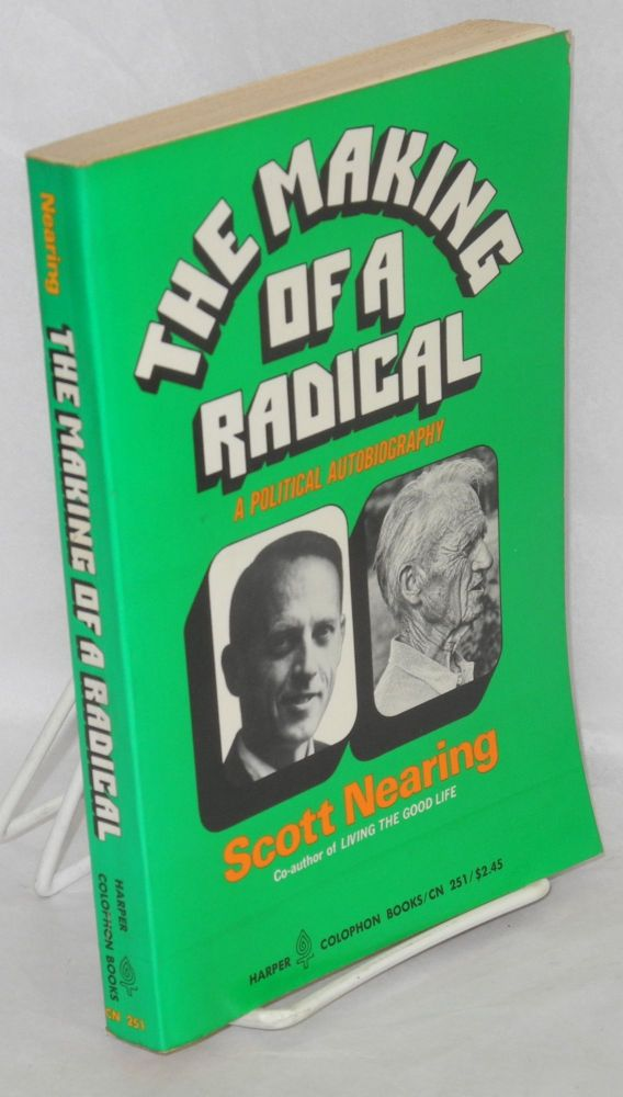 The making of a radical: a political autobiography. Scott Nearing.